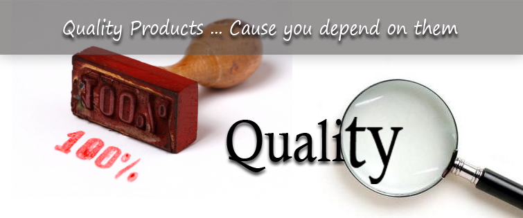 Quality products because you depend on them
